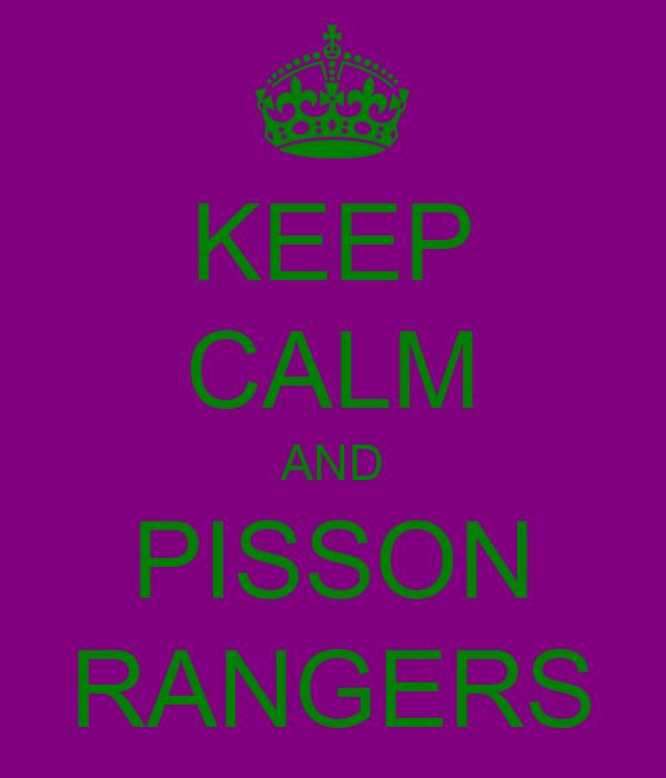 KEEP CALM AND PISSON RANGERS