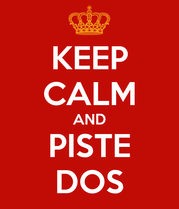 KEEP CALM AND PISTE DOS