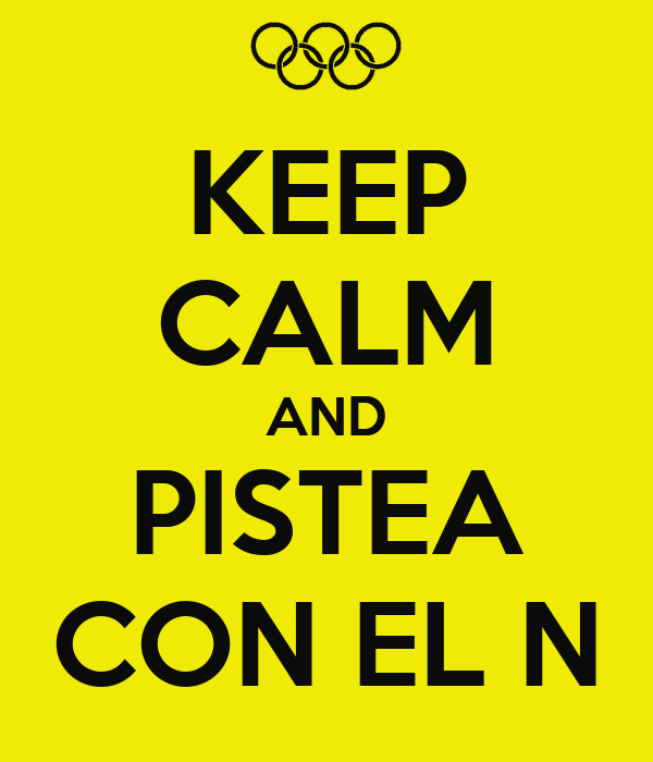 KEEP CALM AND PISTEA CON EL N