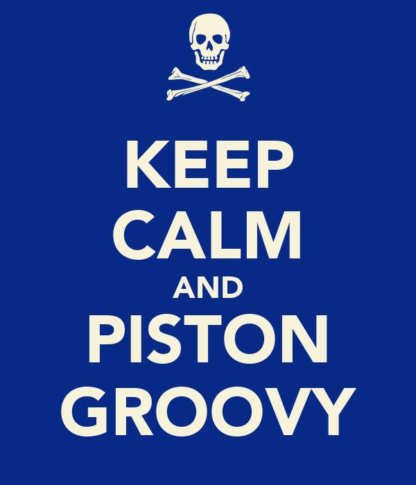KEEP CALM AND PISTON GROOVY