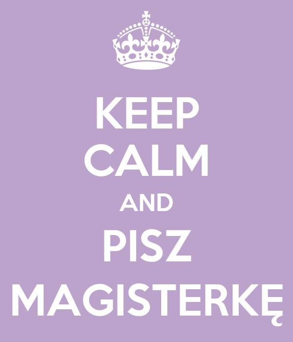 KEEP CALM AND PISZ MAGISTERKĘ