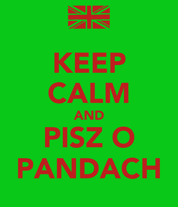 KEEP CALM AND PISZ O PANDACH