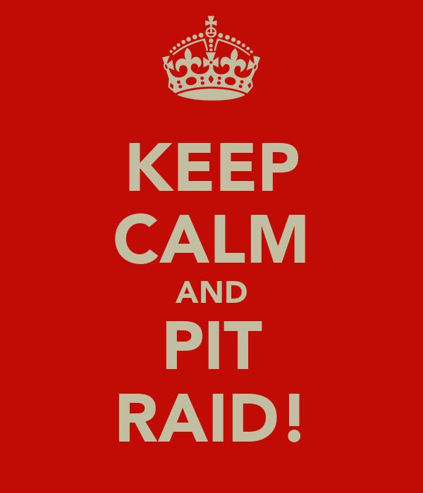 KEEP CALM AND PIT RAID!
