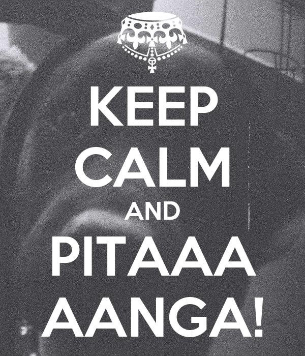 KEEP CALM AND PITAAA AANGA!