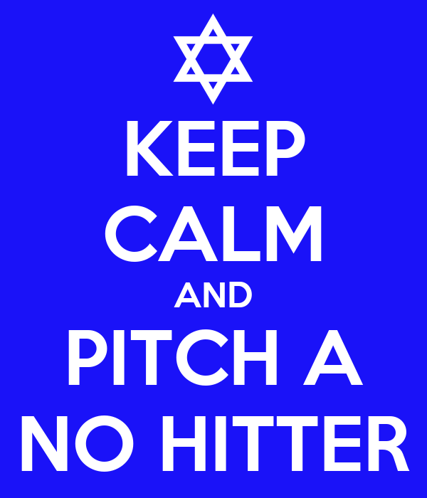 KEEP CALM AND PITCH A NO HITTER
