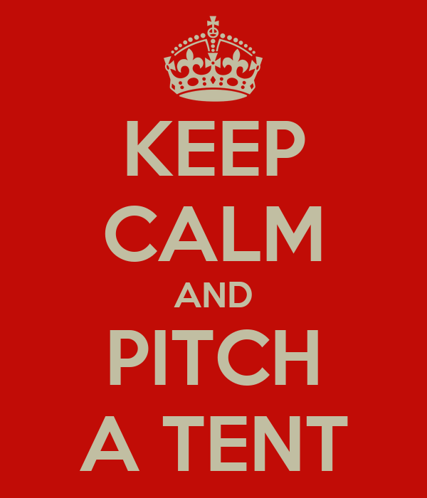 KEEP CALM AND PITCH A TENT