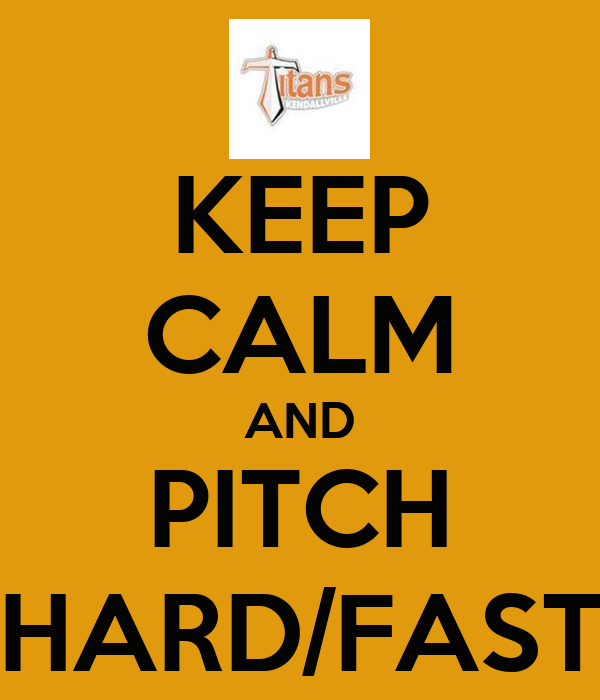 KEEP CALM AND PITCH HARD/FAST