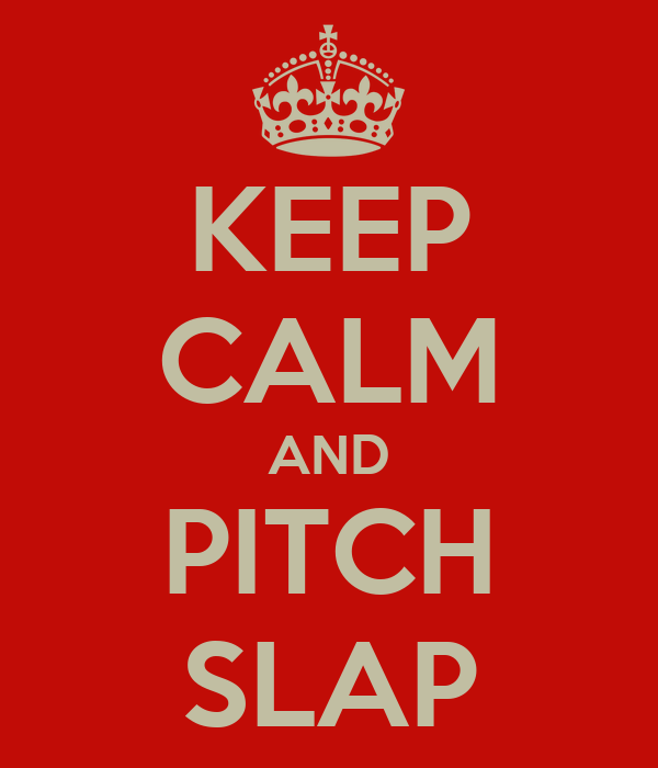 KEEP CALM AND PITCH SLAP