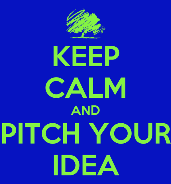 KEEP CALM AND PITCH YOUR IDEA