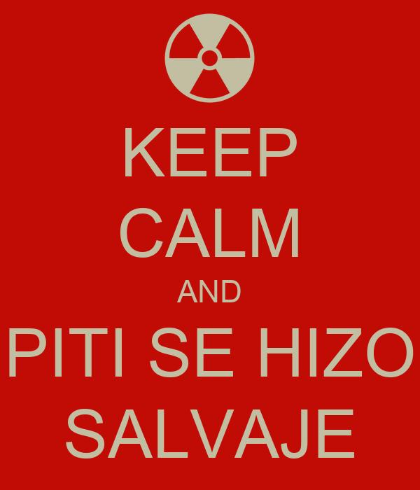 KEEP CALM AND PITI SE HIZO SALVAJE