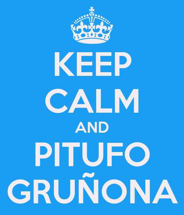KEEP CALM AND PITUFO GRUÑONA