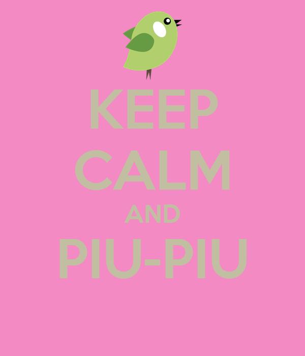 KEEP CALM AND PIU-PIU