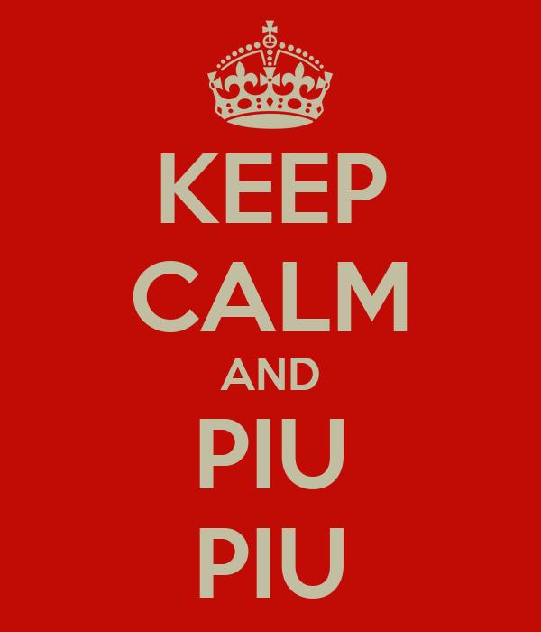 KEEP CALM AND PIU PIU
