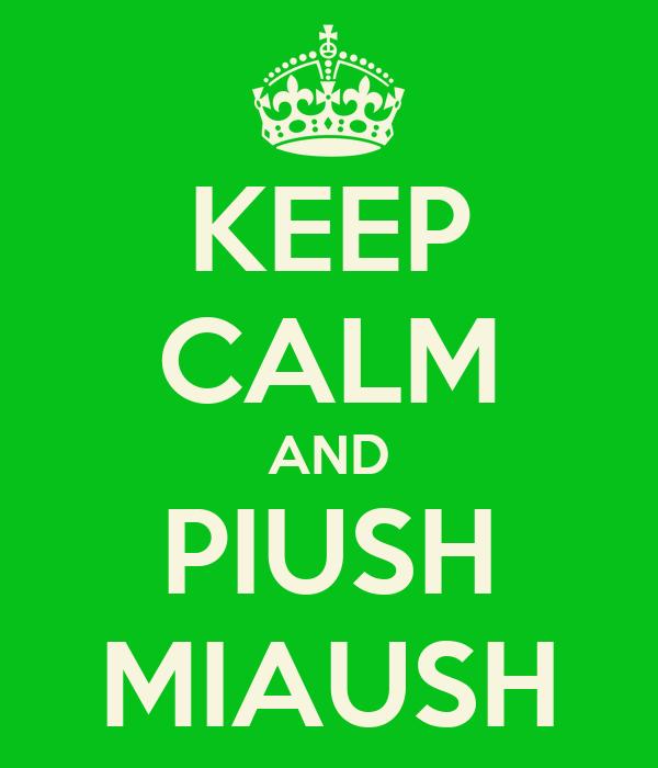KEEP CALM AND PIUSH MIAUSH