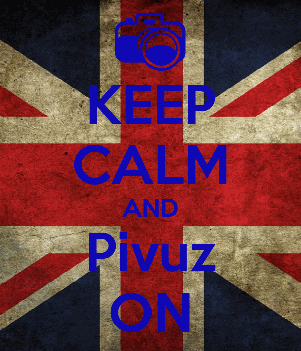 KEEP CALM AND Pivuz ON