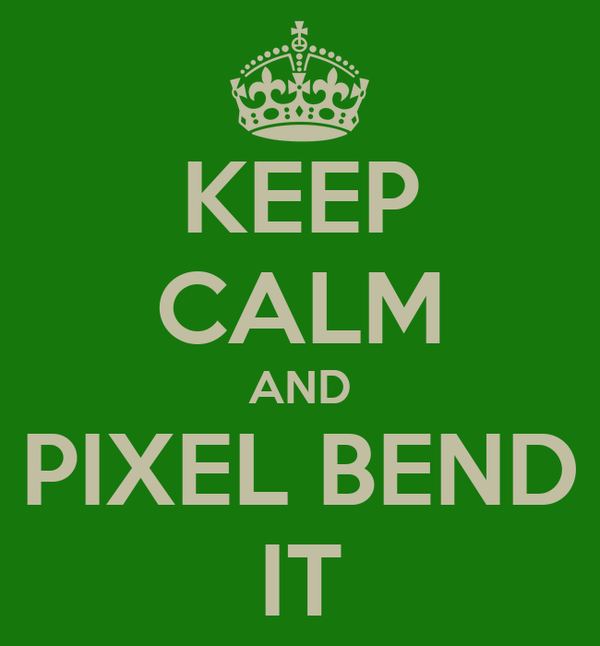 KEEP CALM AND PIXEL BEND IT