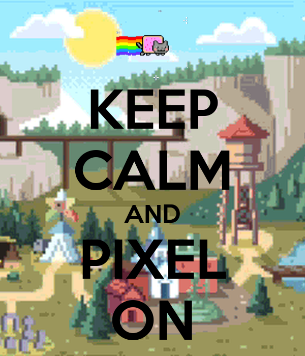 KEEP CALM AND PIXEL ON