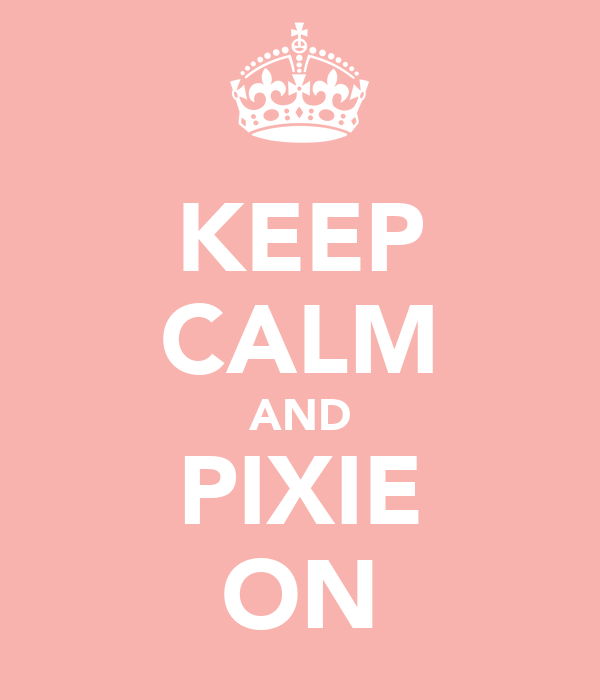 KEEP CALM AND PIXIE ON