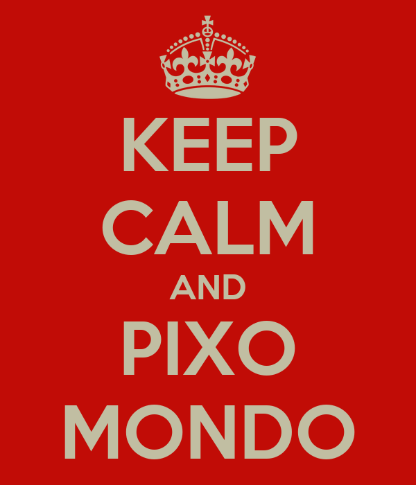 KEEP CALM AND PIXO MONDO