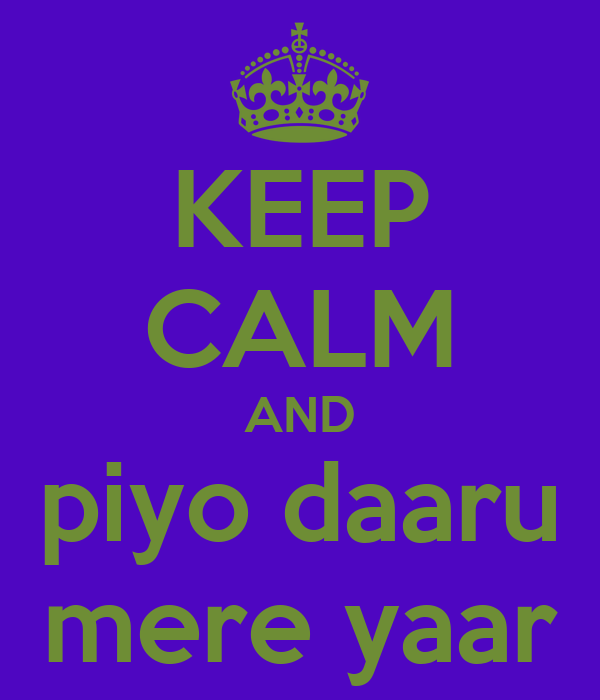 KEEP CALM AND piyo daaru mere yaar