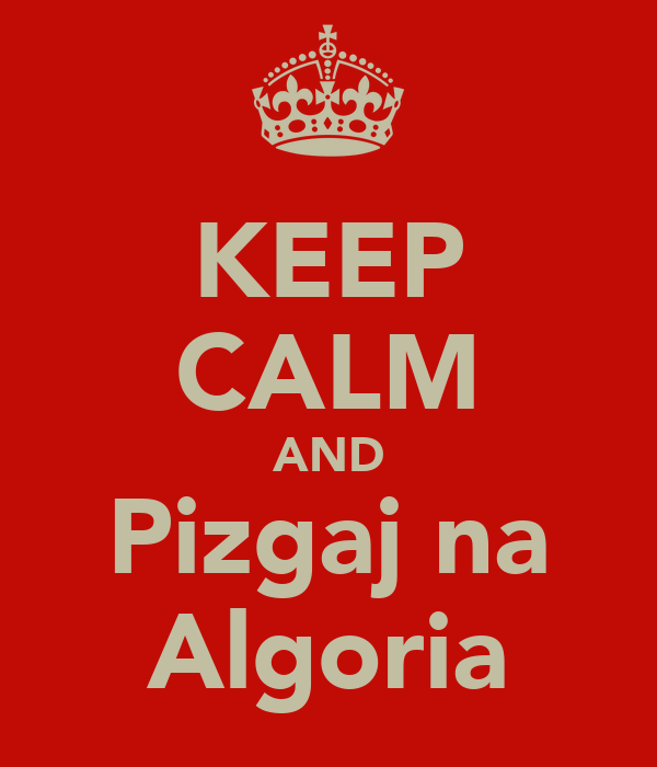 KEEP CALM AND Pizgaj na Algoria