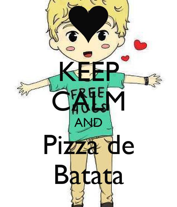 KEEP CALM AND Pizza de Batata
