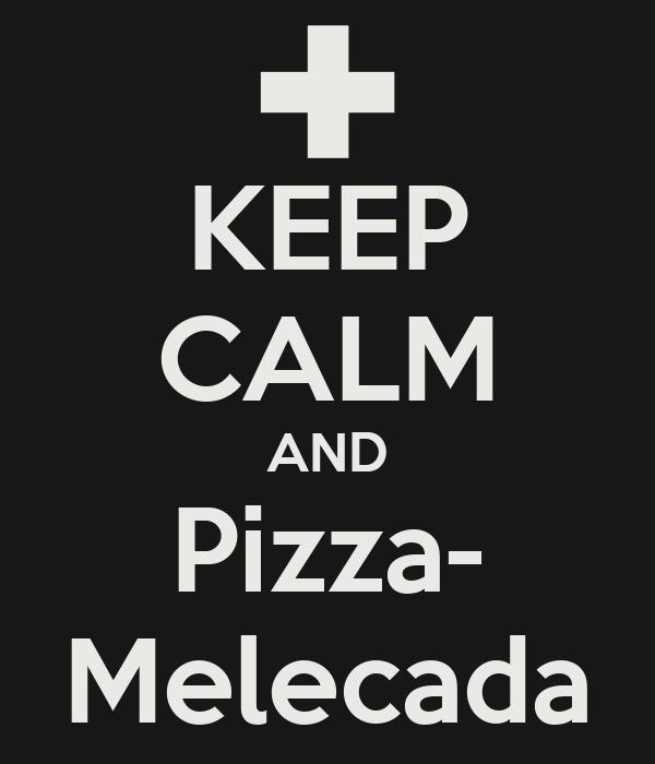 KEEP CALM AND Pizza- Melecada