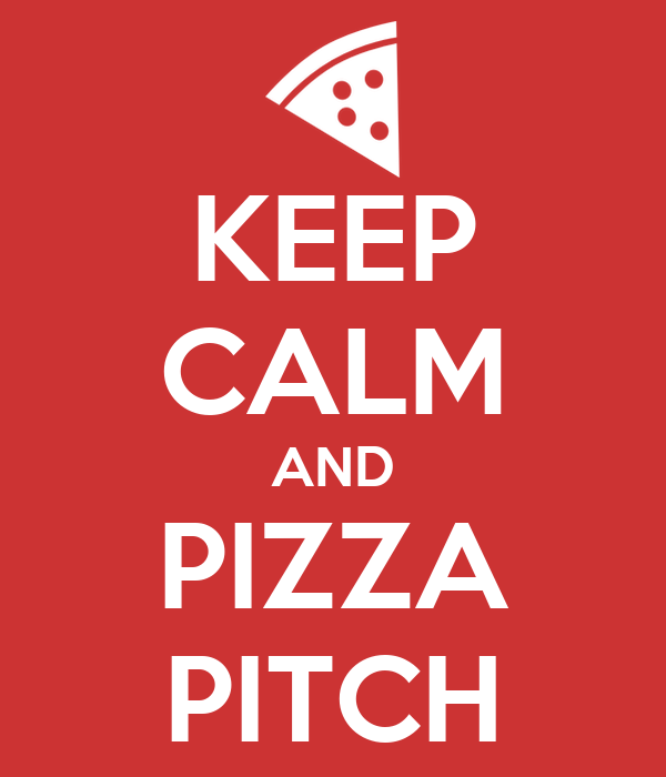 KEEP CALM AND PIZZA PITCH