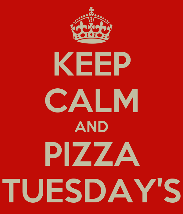KEEP CALM AND PIZZA TUESDAY'S