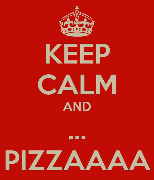 KEEP CALM AND ... PIZZAAAA