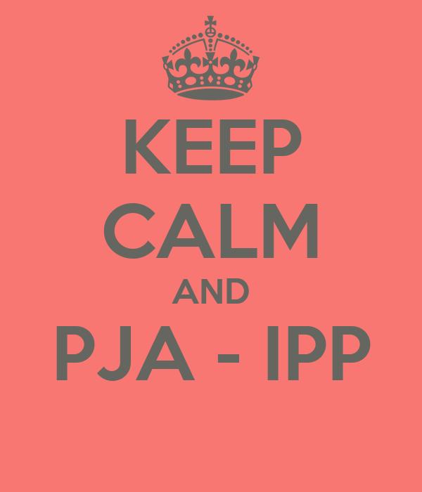 KEEP CALM AND PJA - IPP