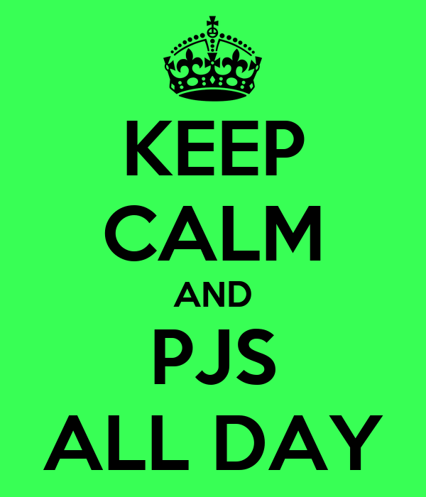 KEEP CALM AND PJS ALL DAY
