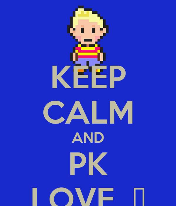 KEEP CALM AND PK LOVE  Ω
