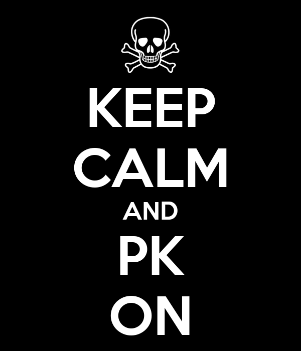 KEEP CALM AND PK ON
