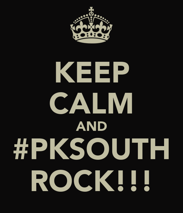 KEEP CALM AND #PKSOUTH ROCK!!!