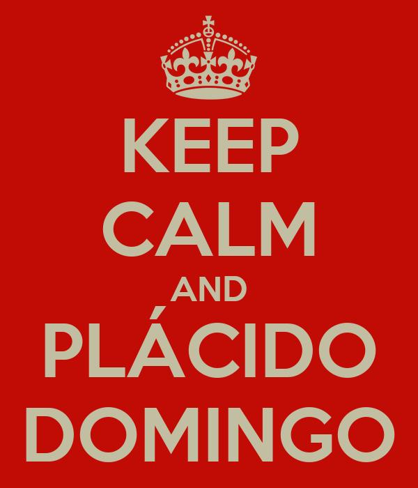 KEEP CALM AND PLÁCIDO DOMINGO