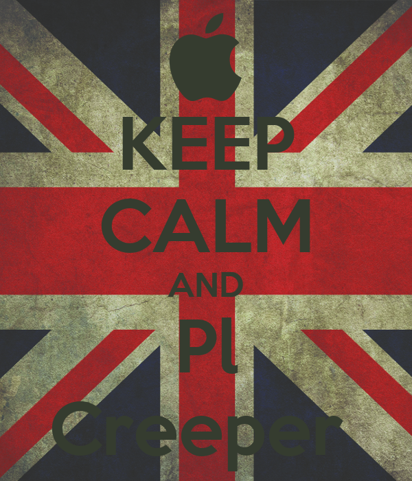 KEEP CALM AND Pl Creeper