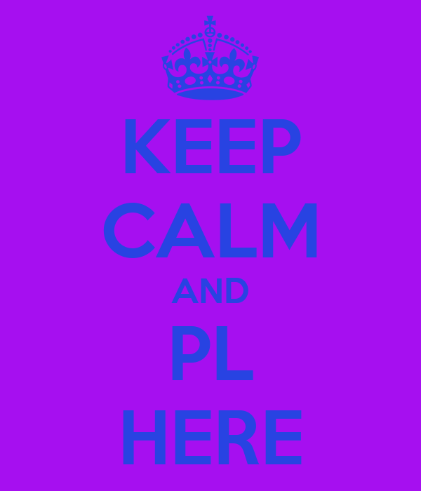 KEEP CALM AND PL HERE