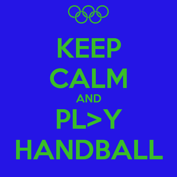 KEEP CALM AND PL>Y HANDBALL