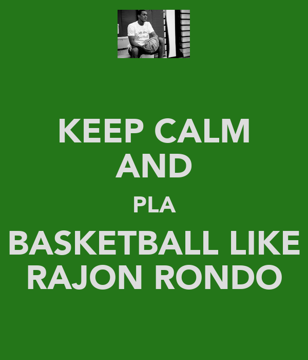 KEEP CALM AND PLA BASKETBALL LIKE RAJON RONDO