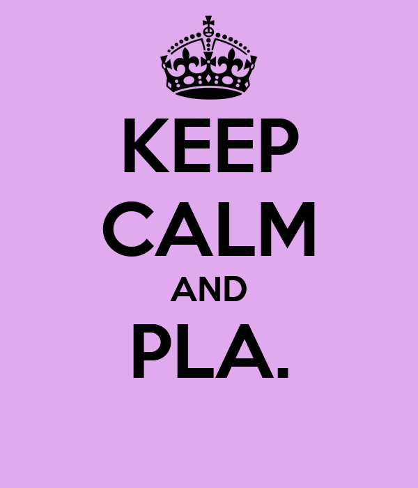 KEEP CALM AND PLA.