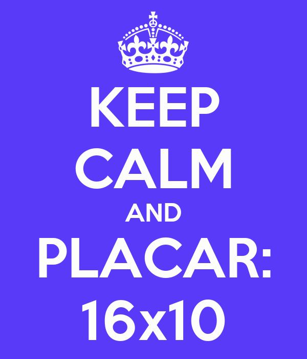 KEEP CALM AND PLACAR: 16x10