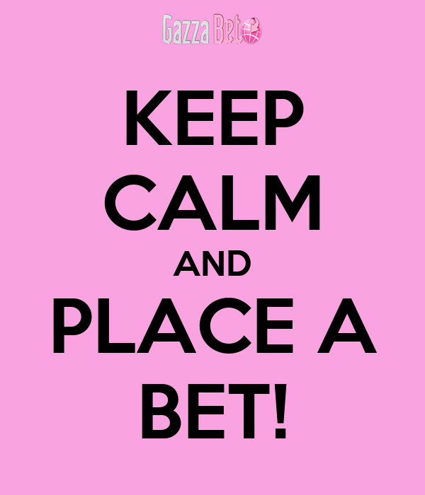 KEEP CALM AND PLACE A BET!