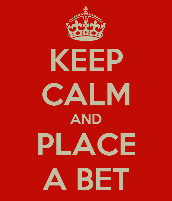 KEEP CALM AND PLACE A BET