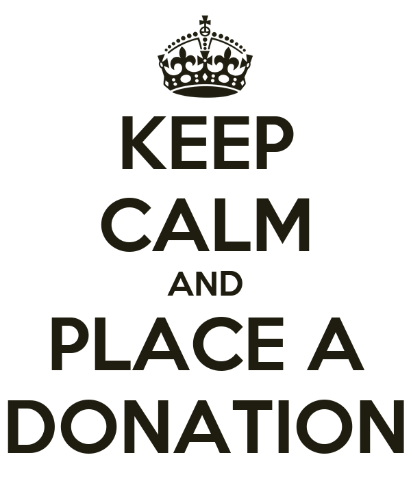 KEEP CALM AND PLACE A DONATION