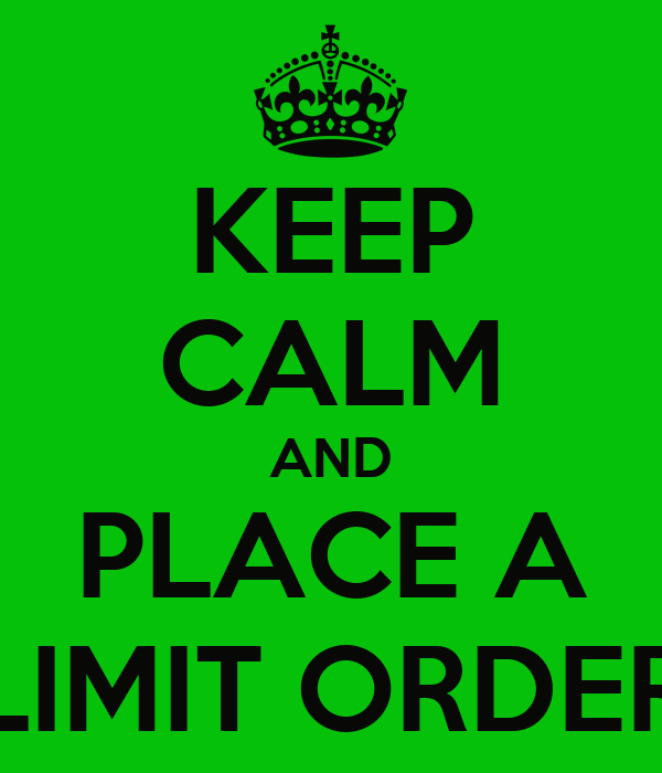 KEEP CALM AND PLACE A LIMIT ORDER