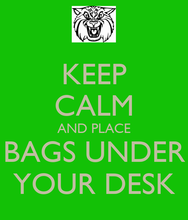 KEEP CALM AND PLACE BAGS UNDER YOUR DESK