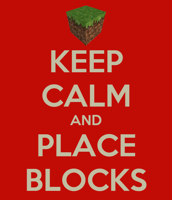 KEEP CALM AND PLACE BLOCKS