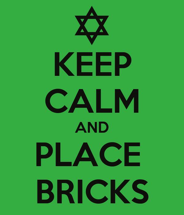 KEEP CALM AND PLACE  BRICKS