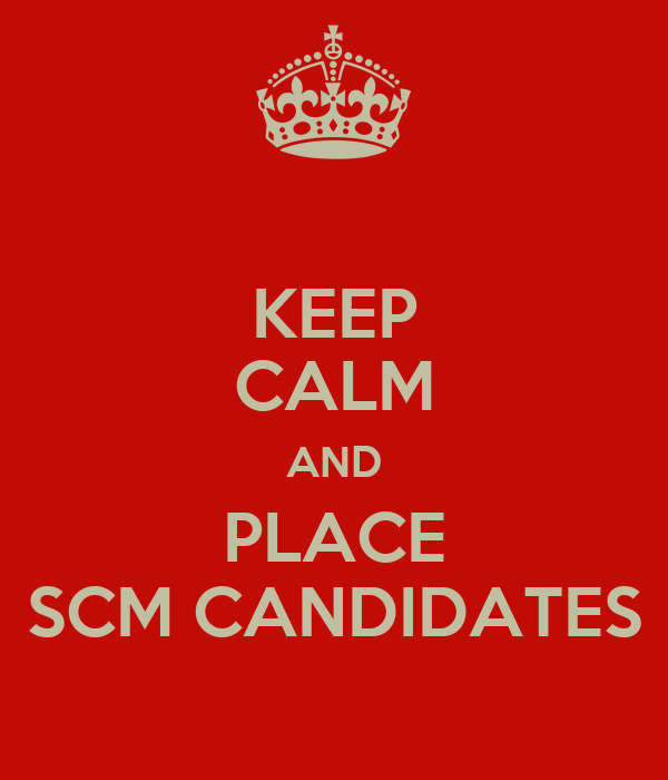 KEEP CALM AND PLACE SCM CANDIDATES